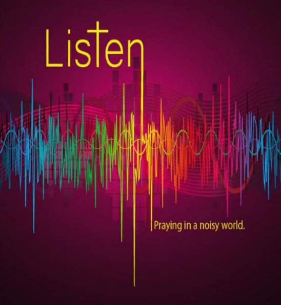 Listen –  Praying – in a Noisy World – Sit with God