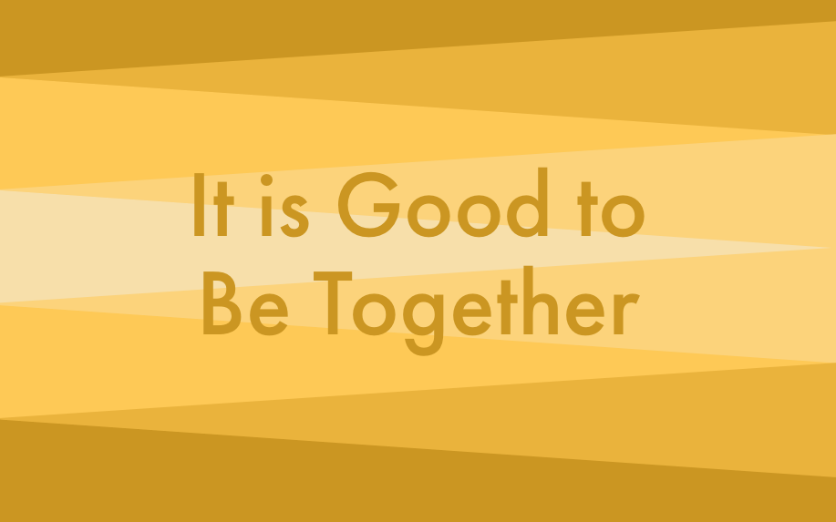 It is Good to be Together Sermon