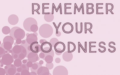 Remember Your Goodness