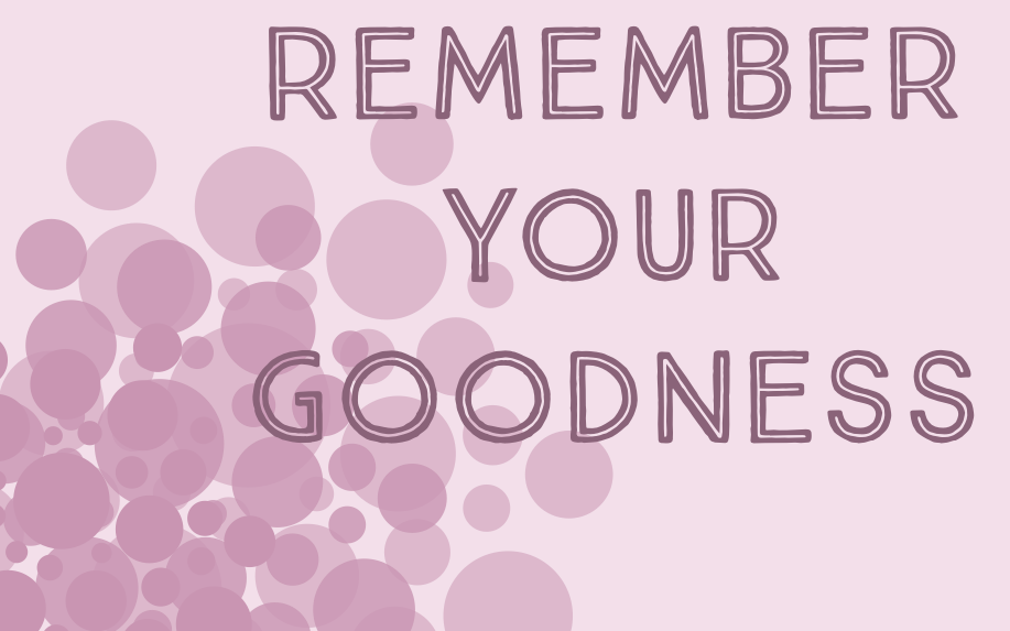Remember Your Goodness Sermon