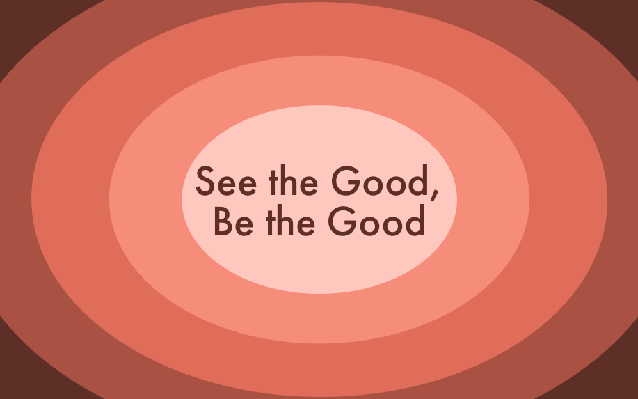 See the Good, Be the Good Sermon