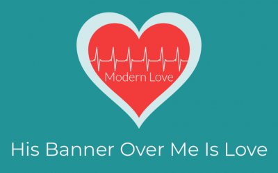 His Banner Over Me Is Love Sermon