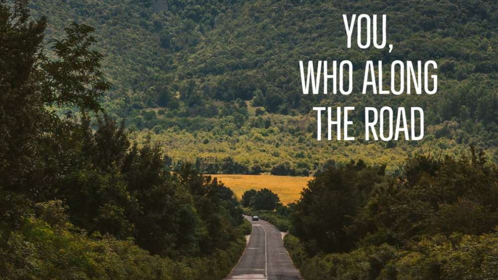 You, Who Along the Road