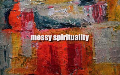 Messy Spirituality Sermon