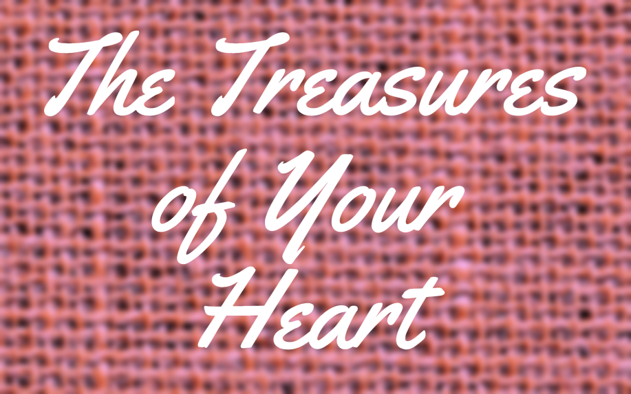 The Treasures of Your Heart Sermon