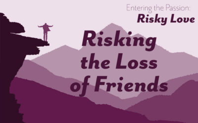 Risking the Loss of Friends