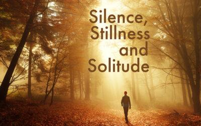 Silence, Stillness and Solitude